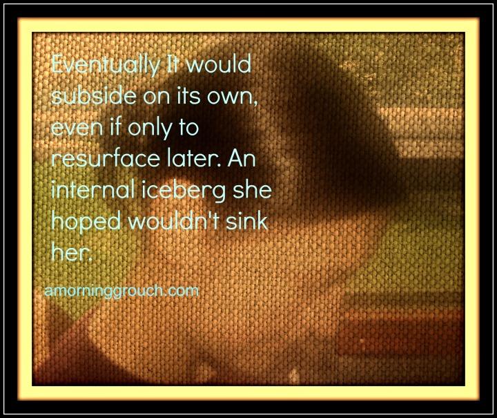 Secret:  An internal iceberg she hoped wouldn't sink her.