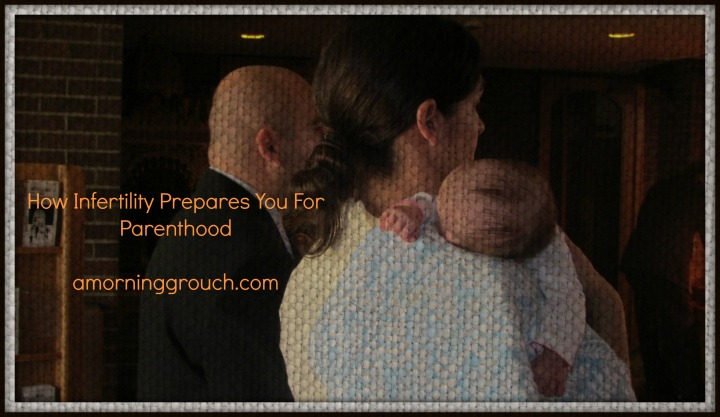 Infertility prepares you for parenthood in countless ways.