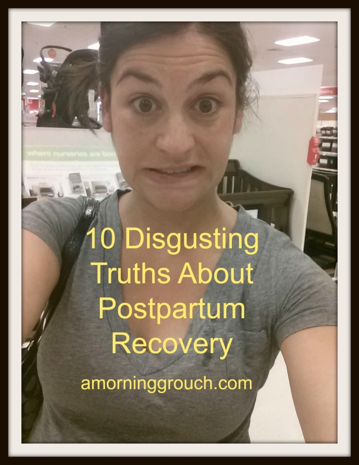 10 Disgusting Truths About Postpartum Recovery